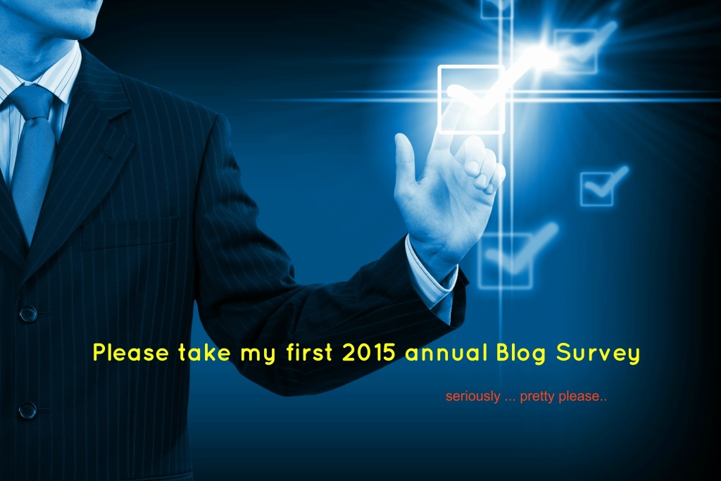 Please take my first 2015 annual Blog Survey