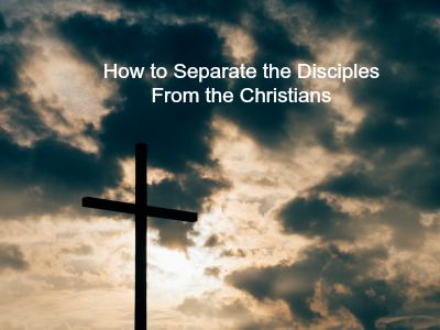 How to Separate the Disciples From the Christians