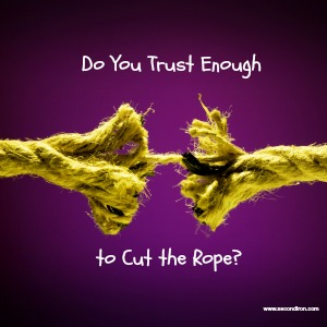 Do You Trust Enough to Cut the Rope?