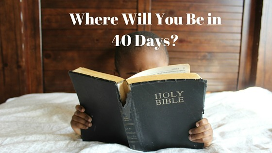 Where Will You Be in 40 Days?