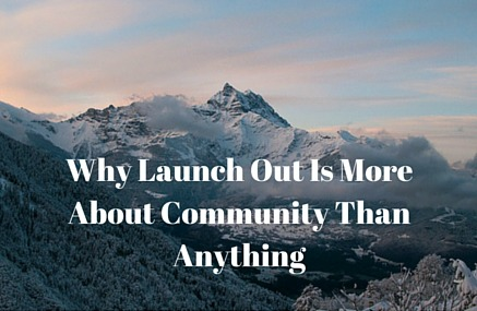 Why Launch Out Is More About Community Than Anything