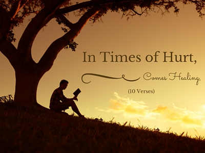 In Times of Hurt, Comes Healing, (10 Verses)