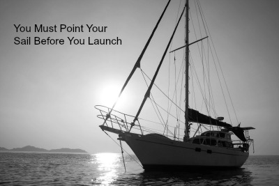 You Must Point Your Sail Before You Launch